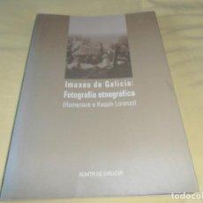 Libros de segunda mano: IMAXES DE GALICIA FOTOGRAFÍA ETNOGRÁFICA. (HOMENAXE A XAQUÍN LORENZO). 2005. XUNTA GALICIA . Lote 151135326