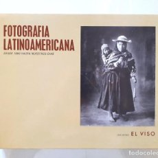 Libros de segunda mano: FOTOGRAFÍA LATINOAMERICANA DESDE 1860 HASTA NUESTROS DÍAS / EDICIONES EL VISO 1982. Lote 151527826