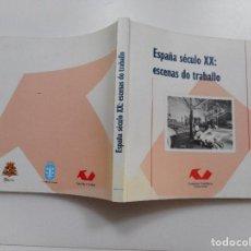 Libros de segunda mano: ESPAÑA SÉCULO XX:ESCENAS DO TRABALLO Y92544 . Lote 151726786