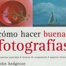 Libros de segunda mano: COMO AHCER BUENAS FOTOGRAFIAS ELEMENTOS ESENCIALES TECNICAS DE COMPOSICION ASPECTOS TECNICOS JOHN H. Lote 152018410