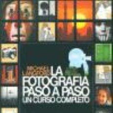 Libros de segunda mano: LA FOTOGRAFÍA PASO A PASO. UN CURSO COMPLETO MICHAEL LANGFORD. Lote 152018870