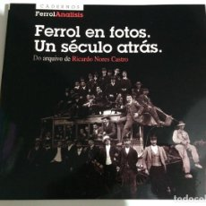 Libros de segunda mano: FERROL EN FOTOS. UN SÉCULO ATRÁS. ARQUIVO RICARDO NORES CASTRO. CADERNOS FERROLANALISIS. 1998. Lote 152026514