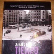 Libros de segunda mano: LA MANO DEL TIEMPO : FOTOGRAFÍAS HISTÓRICAS DE LA EVOLUCIÓN DEL PAISAJE URBANO DE CÓRDOBA.... Lote 152039302