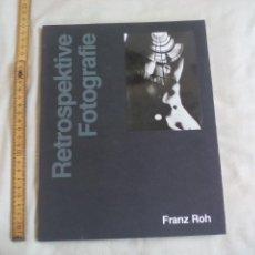 Libros de segunda mano: RETROSPEKTIVE FOTOGRAFIE. FRANZ ROH. 1981 EDITION MARZONA, FOTOGRAFIA. Lote 152598590