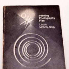 Libros de segunda mano: LAZSLO MOHOLY NAGY : PAINTING PHOTOGRAPHY FILM - MUCHAS FOTOGRAFÍAS EN B/N. Lote 152916534
