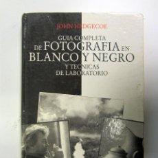 Libros de segunda mano: GUÍA COMPLETA DE FOTOGRAFÍA EN BLANCO Y NEGRO. JOHN HEDGECOE. ED. CEAC 1995. TAPA DURA. ILUSTRADO. Lote 155132426