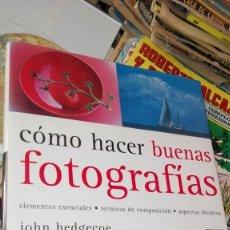 Libros de segunda mano: COMO HACER BUENAS FOTOGRAFIAS - JOHN HEDGECOE. Lote 155505534