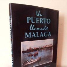 Libros de segunda mano: UN PUERTO LLAMADO MALAGA - FOTOGRAFIAS PARA UNA HISTORIA (1850-1990) - CON MAPA DESPLEGABLE - 1990. Lote 155718646