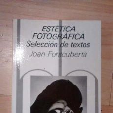Libros de segunda mano: 'ESTÉTICA FOTOGRÁFICA. SELECCIÓN DE TEXTOS'. JOAN FONTCUBERTA. Lote 156538902