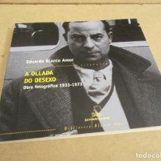 Libros de segunda mano: EDUARDO BLANCO AMOR. A OLLADA DO DESEXO. OBRA FOTOGRÁFICA 1933-1973. Lote 156722418