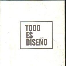 Libros de segunda mano: TODO ES DISEÑO.A-ART-3046. Lote 157065250
