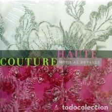 Libros de segunda mano: HAUTE COUTURE - MODA AL DETALLE - A-MOD-387. Lote 157076602