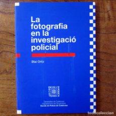 Libros de segunda mano: BLAI ORTIZ - LA FOTOGRAFIA EN LA INVESTIGACIÓ POLICIAL -1995-EN CATALÁN - MOSSOS D'ESQUADRA, POLICÍA. Lote 157109118