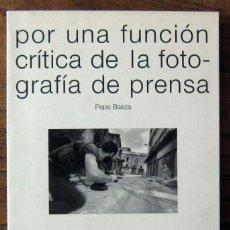 Libros de segunda mano: PEPE BAEZA - POR UNA FUNCIÓN CRÍTICA DE LA FOTOGRAFÍA DE PRENSA - 2001 - PERIODISMO. Lote 157113826
