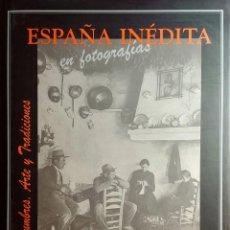 Libros de segunda mano: ESPAÑA INÉDITA EN FOTOGRAFÍAS : COSTUMBRES, ARTE Y TRADICIONES / KURT HIELSCHER. AGUALARGA, 2000. . Lote 158090586
