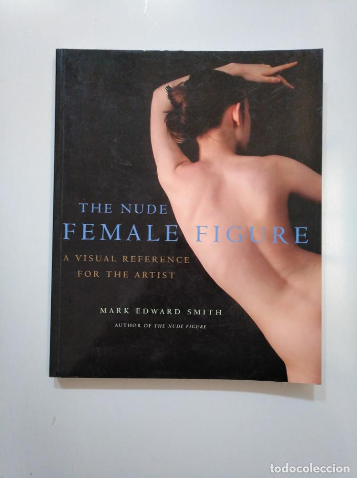 Libros de segunda mano: The Nude Female Figure. Mark Edward Smith. FOTOGRAFIA EROTICA. TDK376 - Foto 1 - 158234994