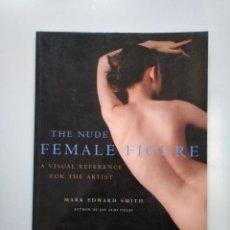 Libros de segunda mano - The Nude Female Figure. Mark Edward Smith. FOTOGRAFIA EROTICA. TDK376 - 158234994