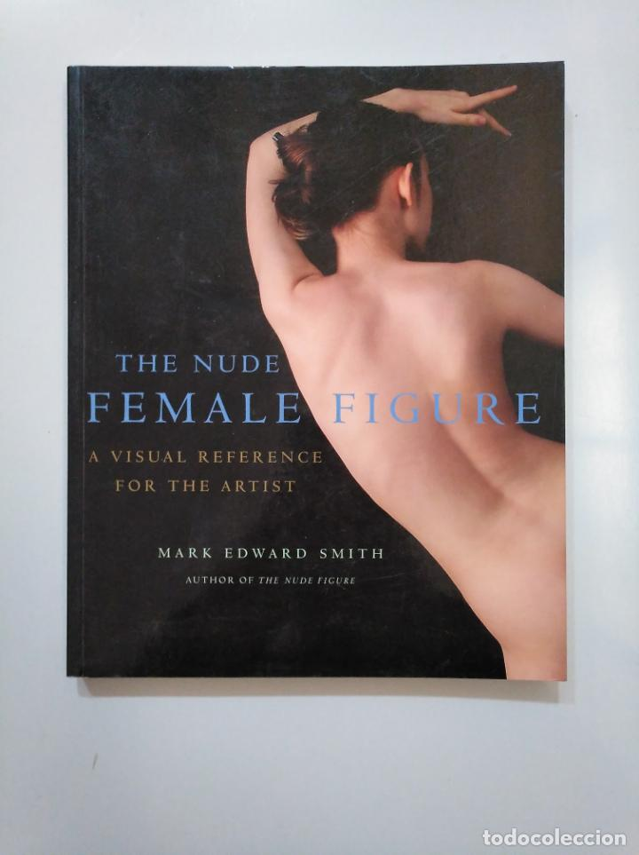 Libros de segunda mano: The Nude Female Figure. Mark Edward Smith. FOTOGRAFIA EROTICA. TDK376 - Foto 4 - 158234994