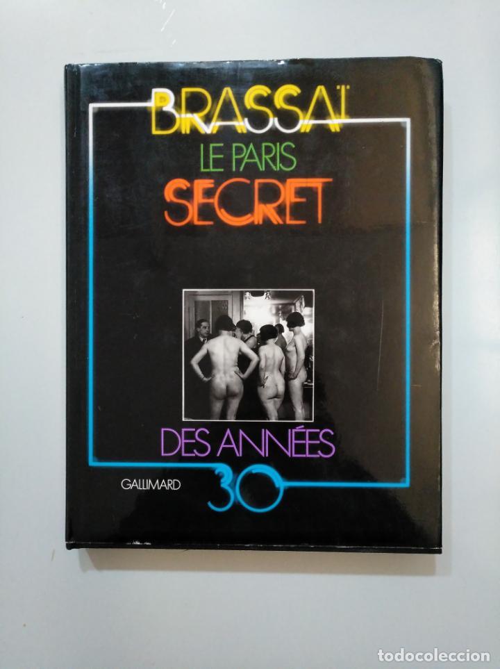 LE PARIS SECRET DES ANNEES 30 PAR BRASSAI. GALLIMARD. TDK376 (Libros de Segunda Mano - Bellas artes, ocio y coleccionismo - Diseño y Fotografía)