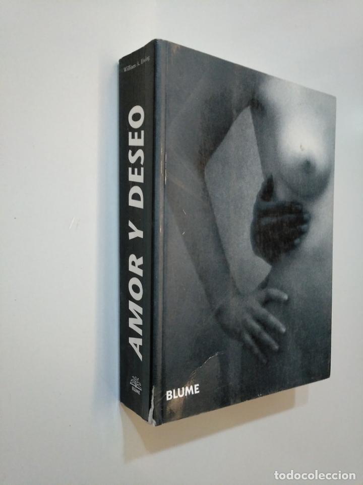 Libros de segunda mano: AMOR Y DESEO. ARTE FOTOGRAFICO. WILLIAM A. EWING. TDK378 - Foto 3 - 158305242