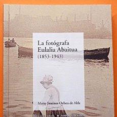Libros de segunda mano: LA FOTÓGRAFA EULALIA ABAITUA (1853-1943) - MAITE JIMÉNEZ OCHOA DE ALDA - BBK - 2010 - NUEVO. Lote 158339246