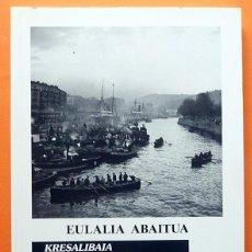 Libros de segunda mano: EULALIA ABAITUA: LA RIA, IMÁGENES DE OTRO TIEMPO - CATÁLOGO DE EXPOSICIÓN - MUSEO VASCO - 2001-NUEVO. Lote 188559078