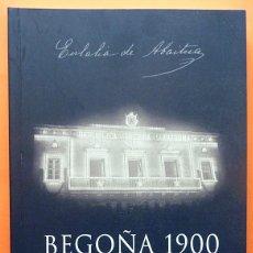 Libros de segunda mano: EULALIA ABAITUA: BEGOÑA 1900, REPÚBLICA Y SANTUARIO - CATÁLOGO EXPOSICIÓN - MUSEO VASCO - 2005-NUEVO. Lote 158339726