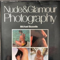 Libros de segunda mano: NUDE AND GLAMOUR PHOTOGRAPHY - BUSSELLE, MICHAEL. Lote 158774614