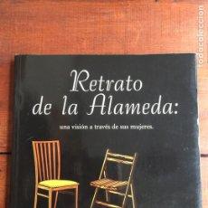Libros de segunda mano: RETRATO DE LA ALAMEDA: UNA VISIÓN A TRAVÉS DE SUS MUJERES.. Lote 158797792