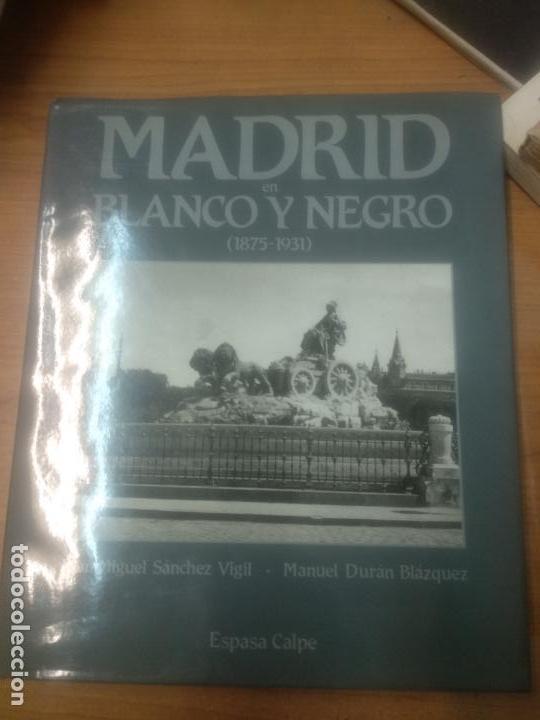 MADRID EN BLANCO Y NEGRO ( 1875 - 1931 ). JUAN MIGUEL SÁNCHEZ / MANUEL DURÁN. ESPASA CALPE. (Libros de Segunda Mano - Bellas artes, ocio y coleccionismo - Diseño y Fotografía)