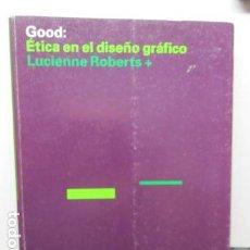 Libros de segunda mano: GOOD - ÉTICA EN EL DISEÑO GRÁFICO - LUCIENNE ROBERTS - INDEX BOOK . Lote 159617798