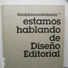 Libros de segunda mano: SIHABLAMOS DE DISEÑO TM. ESTAMOS HABLANDO DE DISEÑO EDITORIAL. INDEX BOOK. TAPA DURA. DISEÑO GRAFICO. Lote 159618250