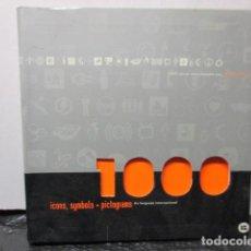 Libros de segunda mano: 1000 - ICONS, SIMBOLS + PICTOGRAMS. 2006. Lote 160552030
