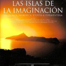 Libros de segunda mano: LAS ISLAS DE LA IMAGINACIÓN . MALLORCA, MENORCA, EIVISSA & FORMENTERA. Lote 162754648