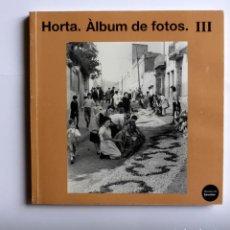 Libros de segunda mano: HORTA, ÁLBUM DE FOTOS III - GENT I TRADICIONS. Lote 163415506