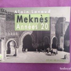 Libros de segunda mano: MEKNES ANNEES 20 ALAIN LAVAUD RECITS DE VOYAGES EN FRANCES PROFUSAMENTE ILUSTRADO . Lote 165100094
