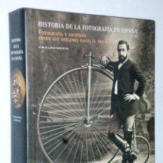 Livres d'occasion: HISTORIA DE LA FOTOGRAFÍA EN ESPAÑA. FOTOGRAFÍA Y SOCIEDAD DESDE SUS ORÍGENES HASTA EL SIGLO XXI. Lote 165758682