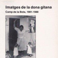 Libros de segunda mano: * GITANOS * IMATGES DE LA DONA GITANA : CAMP DE LA BOTA, 1981-1988 / FOTOGRAFIES DE PEPA LLINÀS. Lote 168540572