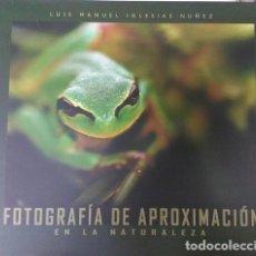 Libros de segunda mano: FOTOGRAFÍA DE APROXIMACIÓN EN LA NATURALEZA. Lote 168977452