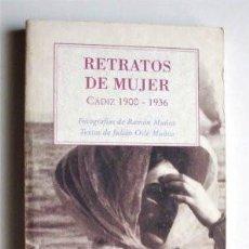 Libros de segunda mano: RETRATOS DE MUJER. CÁDIZ 1900-1936. FOTOGRAFÍAS DE RAMÓN MUÑOZ. TEXTOS JULIÁN OSLÉ. Lote 214607560