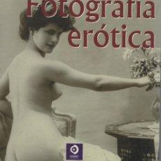 Libros de segunda mano: FOTOGRAFÍA ERÓTICA. UNA HISTORIA DE LA FOTOGRAFÍA ERÓTICA. Lote 170027908