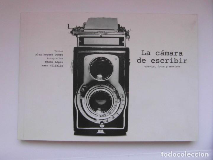 LA CAMARA DE ESCRIBIR CUENTOS, FOTOS Y MENTIRAS. ALEX NOGUES, NOEMI LOPEZ. DEBIBL (Libros de Segunda Mano - Bellas artes, ocio y coleccionismo - Diseño y Fotografía)