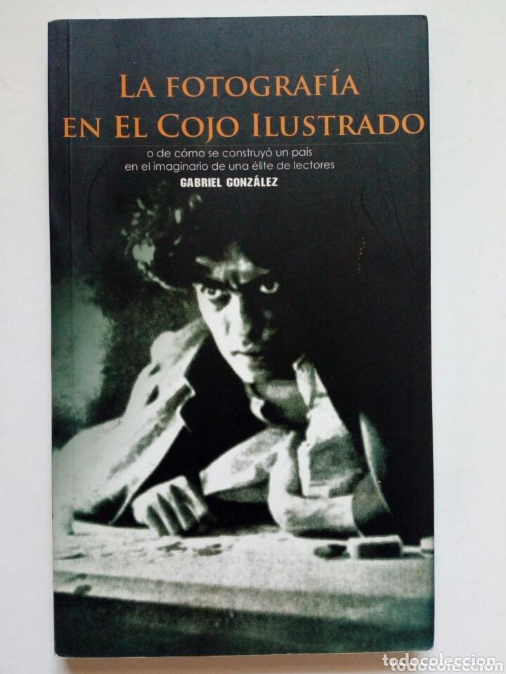LA FOTOGRAFIA EN EL COJO ILUSTRADO (GABRIEL GONZALEZ) - LA BURBUJA EDITORIAL, 2005 - VENEZUELA (Libros de Segunda Mano - Bellas artes, ocio y coleccionismo - Diseño y Fotografía)
