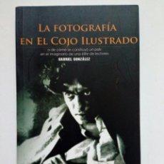 Libros de segunda mano: LA FOTOGRAFIA EN EL COJO ILUSTRADO (GABRIEL GONZALEZ) - LA BURBUJA EDITORIAL, 2005 - VENEZUELA. Lote 170502244