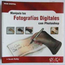 Libros de segunda mano: MANIPULA TUS FOTOGRAFIAS DIGITALES CON PHOTOSHOP. SCOTT KELBY. ANAYA. 2004. DEBIBL. Lote 171010430
