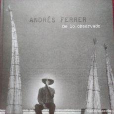 Libros de segunda mano: ANDRÉS FERRER -- DE LO OBSERVADO. Lote 171254478
