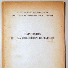 Libros de segunda mano: EXPOSICIÓN DE UNA COLECCIÓN DE TAPICES - BARCELONA 1944 - ILUSTRACIONES. Lote 171299018
