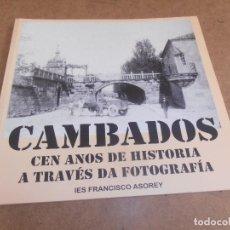 Libros de segunda mano: LIBRO CAMBADOS CIEN AÑOS DE HISTORIA A TRAVÉS DE LA FOTOGRAFÍA -. Lote 172009348