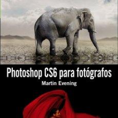 Libros de segunda mano: PHOTOSHOP CS6 PARA FOTÓGRAFOS. Lote 172628892