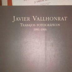 Libros de segunda mano: JAVIER VALLHONRAT. TRABAJOS FOTOGRÁFICOS 1991-96. 1997. Lote 173507957